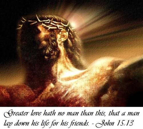 """Greater love hath no man""."